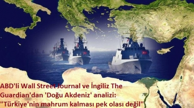 ABD'li Wall Street Journal ve İngiliz The Guardian'dan 'Doğu Akdeniz' analizi: